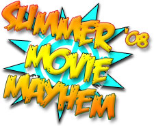 Summer Movie Mayhem 2008