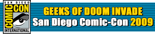 Geeks of Doom's Exclusive Coverage of SDCC 2009