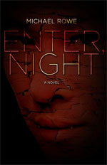 Enter, Night By Michael Rowe