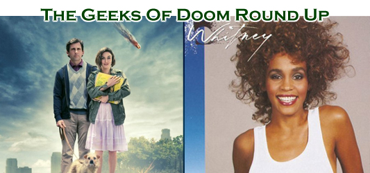 The Geeks Of Doom Round Up 5: Seeking A Friend For The End Of The World and Whitney Houston