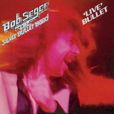 Bob Seger and The Silver Bullet Band: Live Bullet