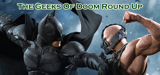 The Geeks Of Doom Round Up 16: The Dark Knight Rises