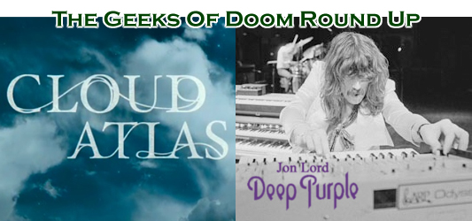 The Geeks Of Doom Round Up 17: Cloud Atlas and Jon Lord of Deep Purple