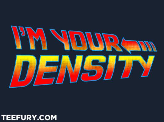 Back To The Future I'm Your Density Shirt