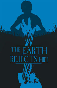 The Earth Rejects Him