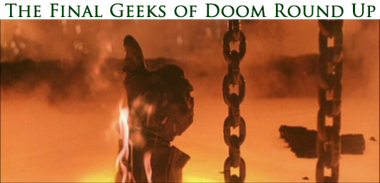 The Final Geeks of Doom Round Up