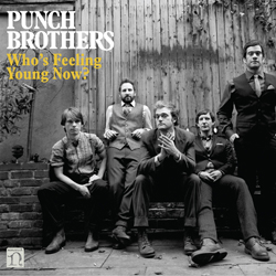 Punch Brothers: Whos Feeling Young Now