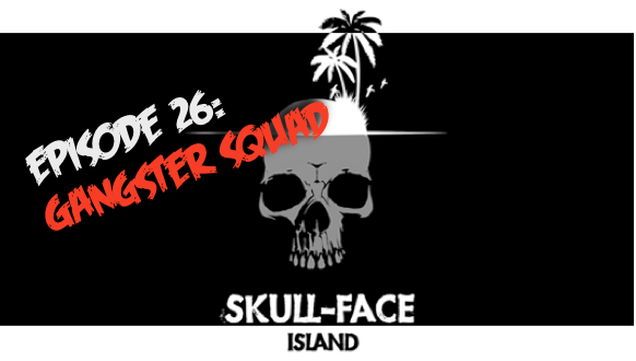 Skull-Face Island Episode 26: Gangster Squad