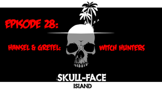 Skull-Face Island: Episode 28: Hansel &amp; Gretel: Witch Hunters