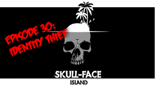 Skull-Face Island: Episode 30: Identity Thief