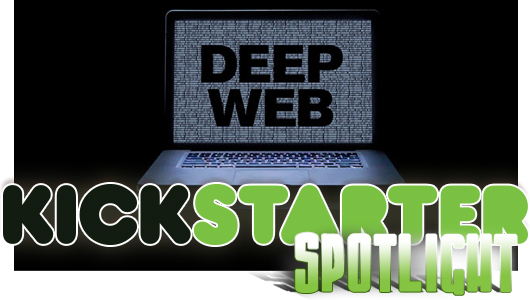 Kickstarter Spotlight: Deep Web