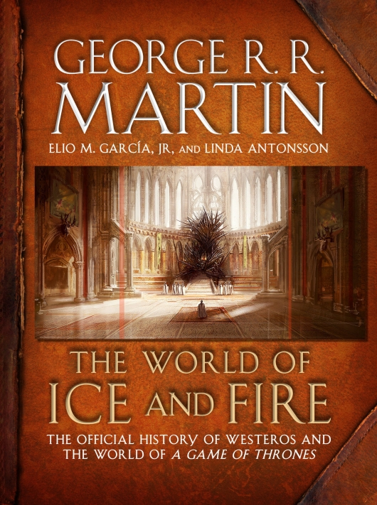 George RR Martin The World of Ice and Fire: The Untold History of Westeros and the Game of Thrones