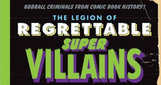 The Legion of Regrettable Supervillains: Oddball Criminals from Comic Book History header