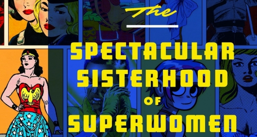 The Spectacular Sisterhood of Superwomen: Awesome Female Characters From Comic Book History header