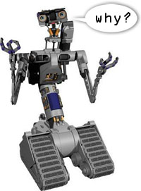 Johnny 5 wants to know why?... WHY?