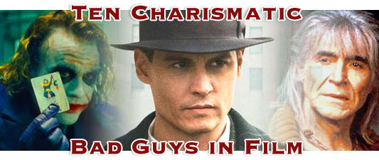 Ten Charismatic Bad Guys in Film