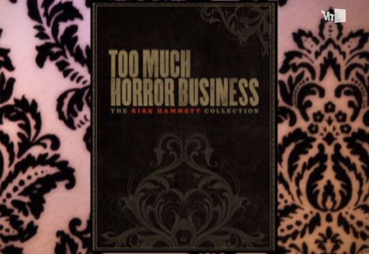 Too Much Horror Business - Kirk Hammett