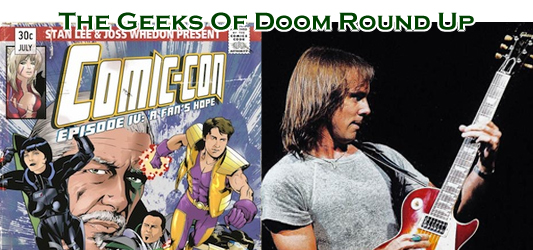 The Geeks Of Doom Round Up 7: Comic-Con Episode IV and Ronnie Montrose