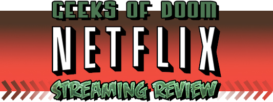 Geeks of Doom Netflix Streaming Review
