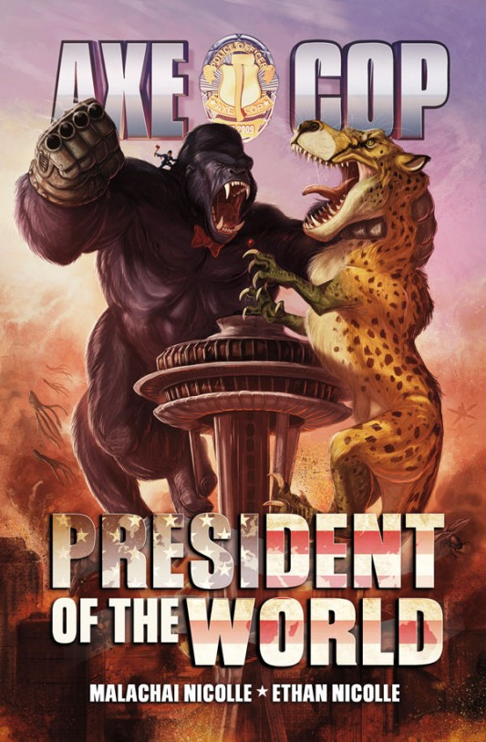 Axe Cop: President of the World by Ethan Nicolle