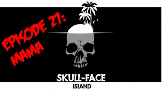 Skull-Face Island Episode 27