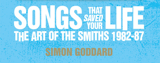 Songs That Saved Your Life: The Art of The Smiths 1982-87 title