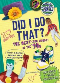Did I Do That? The Best (and Worst) Of The '90s