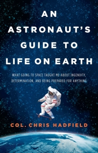 An Astronauts Guide to Life on Earth by Chris Hadfield