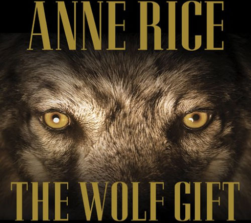 Anne Rice The Wolf Gift: The Wolf Gift Chronicles