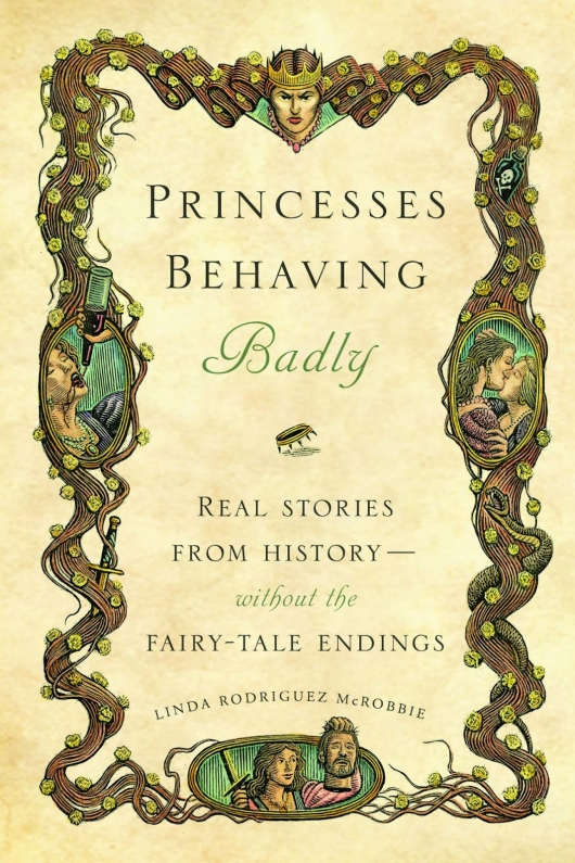 Princesses Behaving Badly by Linda Rodriguez McRobbie
