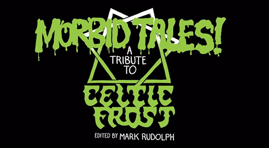 Morbid Tales: An Illustrated Tribute to Celtic Frost edited by Mark Rudolph