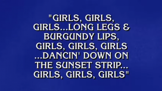 Motley Crue Girls Girls Girls lyrics on Jeopardy