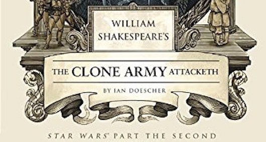 Star Wars William Shakespeare's The Clone Army Attacketh