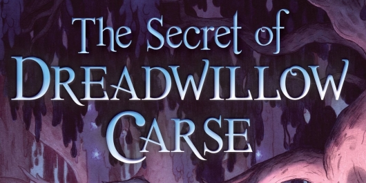 The Secret of Dreadwillow Carse Header by Brian Farrey