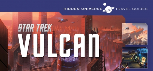 Star Trek: Vulcan Hidden Universe Travel Guide