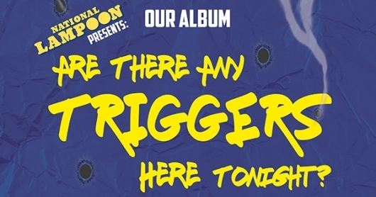 National Lampoon Presents Are There Any Triggers Here Tonight?