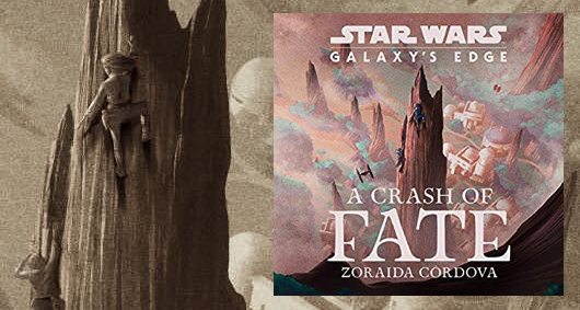 Star Wars Galaxy's Edge A Crash Of Fate by Zoraida Cordova