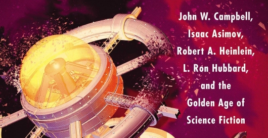 Astounding: John W. Campbell, Isaac Asimov, Robert A. Heinlein, L. Ron Hubbard, and the Golden Age of Science Fiction header